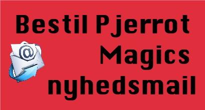 Bestil Pjerrot Magics nyhedsmail